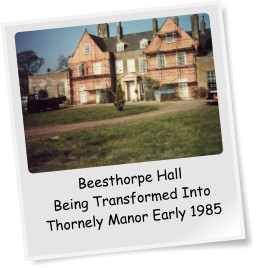 Beesthorpe Hall Being Transformed Into Thornely Manor Early 1985