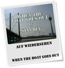 Auf Wiedersehen   When The Boat Goes Out