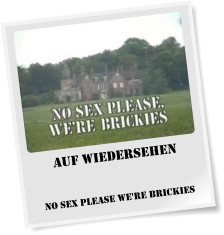 Auf Wiedersehen   No Sex Please We're Brickies