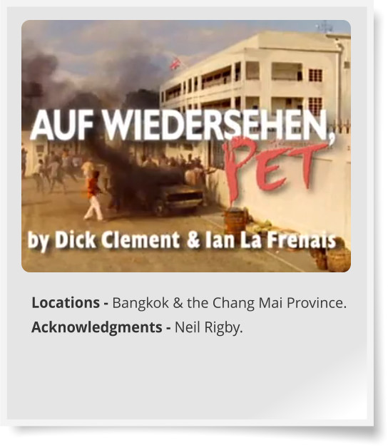 Locations - Bangkok & the Chang Mai Province. Acknowledgments - Neil Rigby.