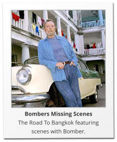 Bombers Missing Scenes The Road To Bangkok featuring scenes with Bomber.